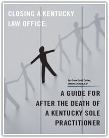 Closing a Kentucky Law Office: A Guide for After the Death of a Kentucky Sole Practitioner